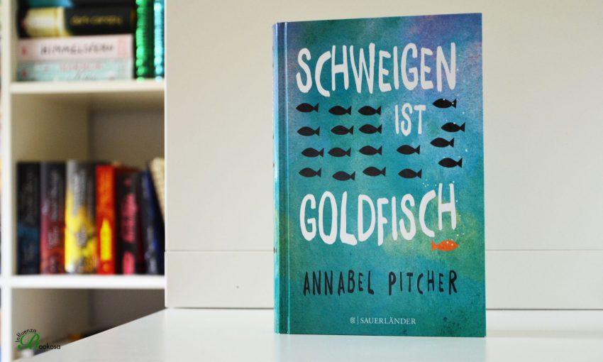 Annabel Pitcher - Schweigen ist Goldfisch