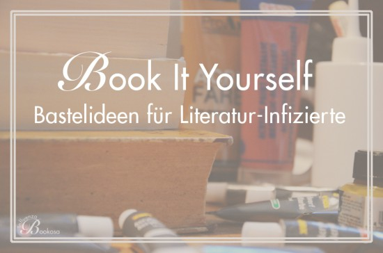 Book It Yourself - Bastelideen für Literatur-Infizierte