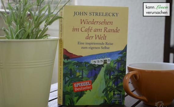 John Strelecky - Wiedersehen im Cafe am Rande der Welt
